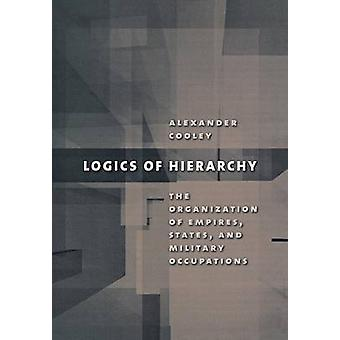 Logics of Hierarchy - The Organization of Empires - States - and Milit