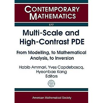 Multi-scale and High-contrast PDE - From Modelling - to Mathematical A
