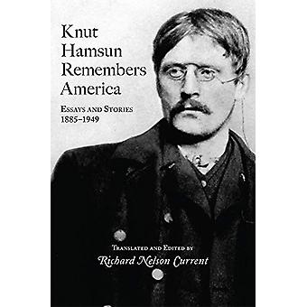 Knut Hamsun Remembers America - Essays and Stories - 1885-1949 by Knut