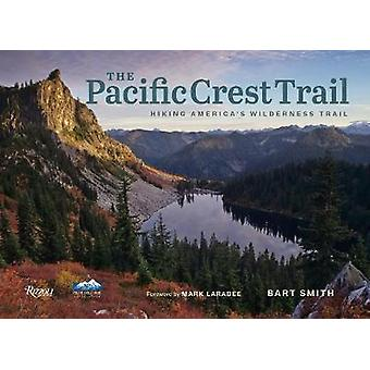 The Pacific Crest Trail - Hiking America's Wilderness Trail by B. Smit