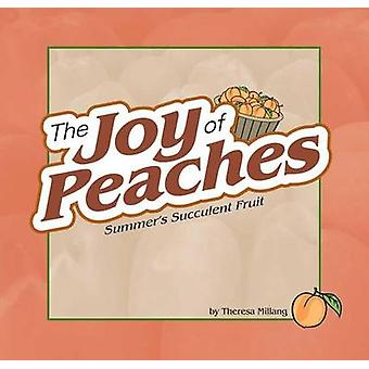 Joy of Peaches - Summer's Succulent Fruit by Theresa Millang - 9781591