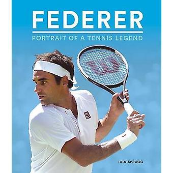 Federer - Portrait of a Tennis Legend by Iain Spragg - 9781787392403 B