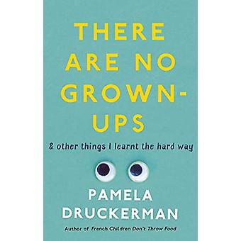 There Are No Grown-Ups - A midlife coming-of-age story by Pamela Druck