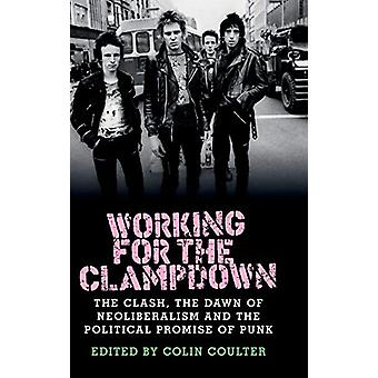 Working for the Clampdown - The Clash - the Dawn of Neoliberalism and