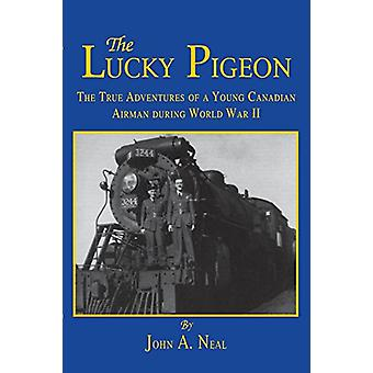 The Lucky Pigeon - The True Adventures of a Young Canadian Airman Duri