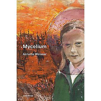 Mycelium by Annette Weisser - 9781635901009 Book