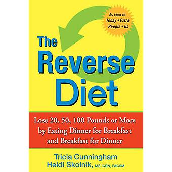 The Reverse Diet - Lose 20 - 50 - 100 Pounds or More by Eating Dinner