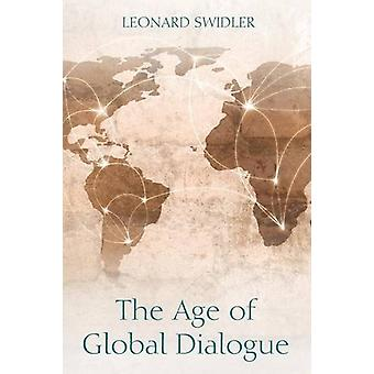 The Age of Global Dialogue by Leonard Swidler - 9781498208673 Book