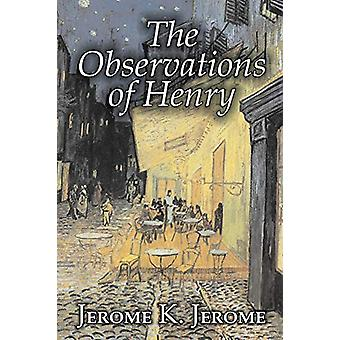 The Observations of Henry by Jerome K. Jerome - Fiction - Classics -