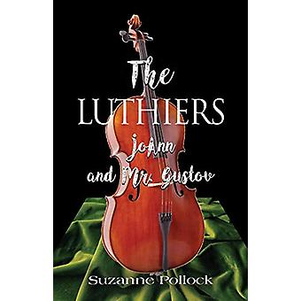 The Luthiers - JoAnn and Mr. Gustov by Suzanne Pollock - 9781644388778
