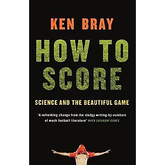 How to Score - Science and the Beautiful Game by Ken Bray - 9781862079