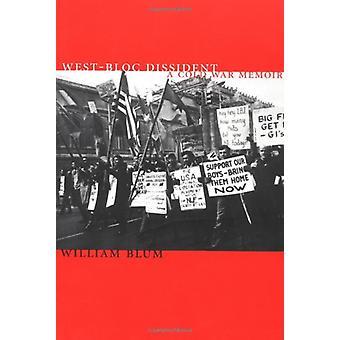 West-Bloc Dissident - A Cold War Memoir by William Blum - 978188712872