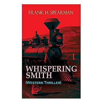 WHISPERING SMITH (Western Thriller) - A Daring Policeman on a Mission