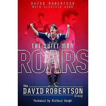Quiet Man Roars the The David Robertson Story