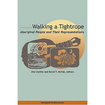 Walking a Tightrope by Edited by Ute Lischke & Edited by David T McNab
