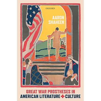 Great War Prostheses in American Literature and Culture by Shaheen & Aaron George C. Connor Professor of American Literature & University of Tennessee at Chattanooga