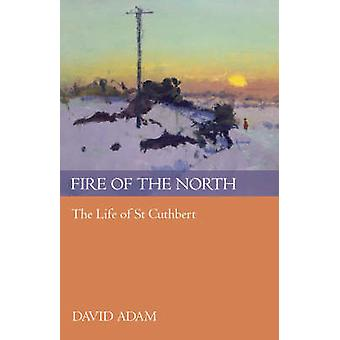 Fire of the North The Life Of St Cuthbert by Adam & David