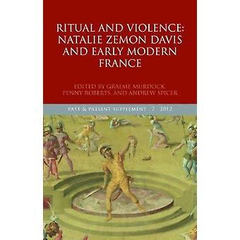 Ritueel en geweld - Natalie Zemon Davis en vroege moderne Frankrijk door G