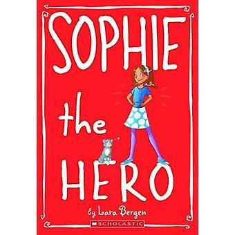 Sophie the Hero by Lara Bergen - Laura Tallardy - 9780545146050 Book