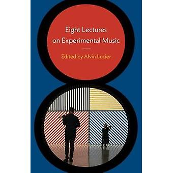 Eight Lectures on Experimental Music by Alvin Lucier - 9780819577634