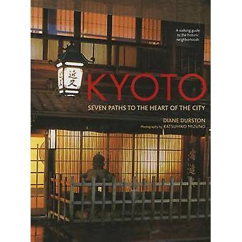 Kyoto - sete caminhos para o coração da cidade por Diane Durston - Katsuh
