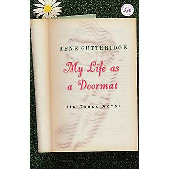 My Life as a Doormat - (In Three Acts) by Rene Gutteridge - 9781595540
