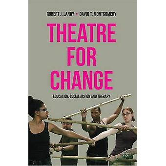 Theatre for Change Education Social Action and Therapy by Landy & Robert