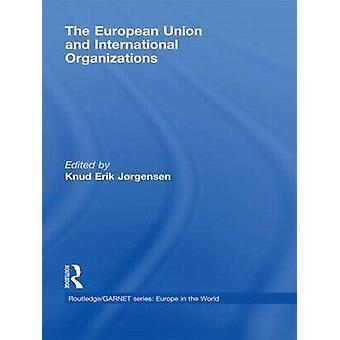 The European Union and International Organizations by Jorgensen & Knud Erik