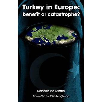 Turkey in Europe Benefit or Catastrophe by De Mattei & Roberto
