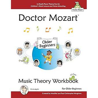 Doctor Mozart Music Theory Workbook for Older Beginners  InDepth Piano Theory Fun for Childrens Music Lessons and HomeSchooling  For Learning a Musical Instrument by Musgrave & Paul Christopher