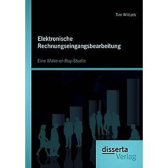 Elektronische Rechnungseingangsbearbeitung Eine MakeorBuyStudie by Wilczek & Tim