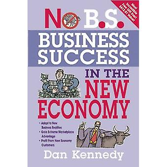 No B.S. Business Success in the New Economy by Dan S. Kennedy - 97815