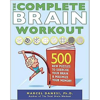 The Complete Brain Workout - 500 New Puzzles to Exercise Your Brain an