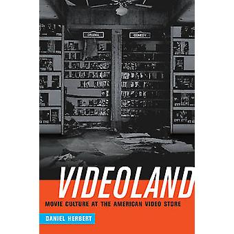 Videoland - Movie Culture at the American Video Store by Daniel Herber