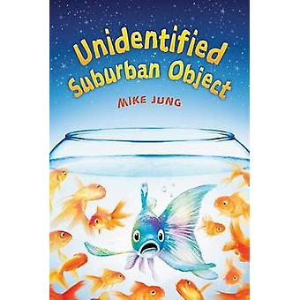 Unidentified Suburban Object by Mike Jung - 9780545782265 Book