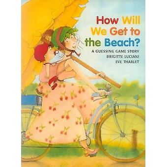 How Will We Get to the Beach? (New edition) by Brigitte Luciani - Eve
