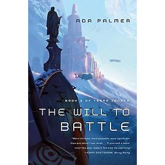 The Will to Battle - Book 3 of Terra Ignota by Ada Palmer - 9780765378