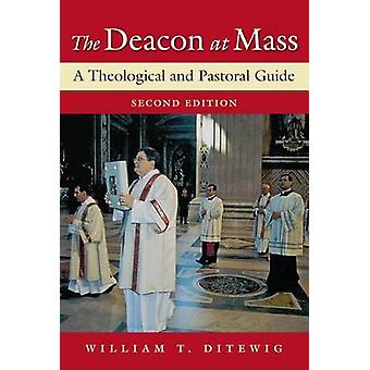 The Deacon at Mass - A Theological and Pastoral Guide (2nd Revised edi