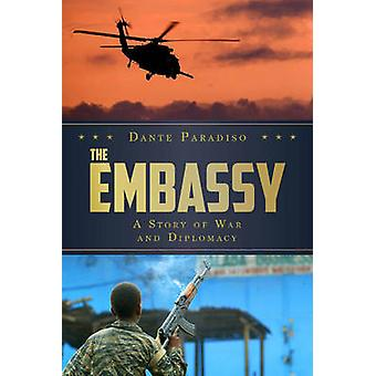 The Embassy - A Story of War and Diplomacy by Dante Paradiso - 9780825