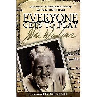 Everyone Gets to Play - John Wimber's Teachings and Writings on Life T