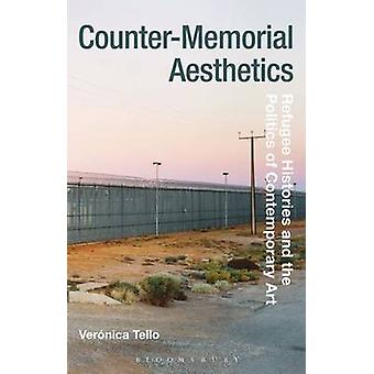 Counter-Memorial Aesthetics - Refugee Histories and the Politics of Co