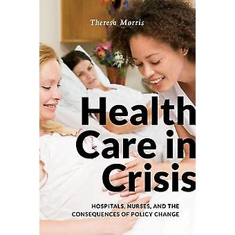 Health Care in Crisis - Hospitals - Nurses - and the Consequences of P