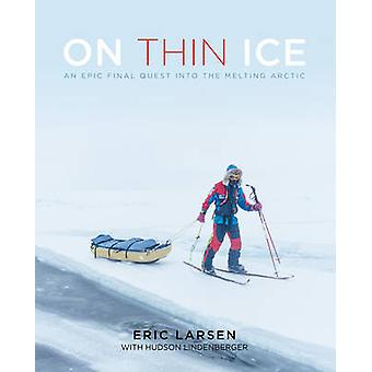 On Thin Ice - An Epic Final Quest into the Melting Arctic by Eric Lars