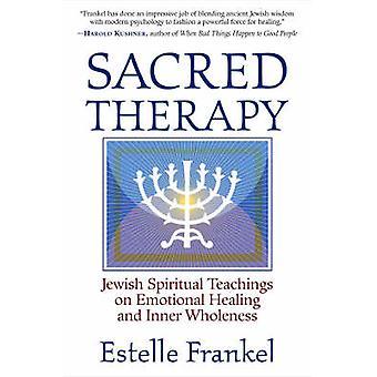 Sacred Therapy - Jewish Spiritual Teachings on Emotional Healing and I