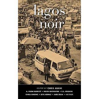 Lagos Noir by Chris Abani - 9781617755231 Book
