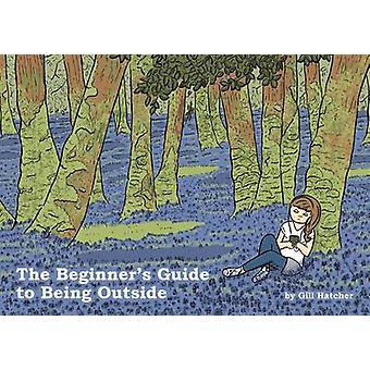 The Beginner's Guide to Being Outside by Gill Hatcher - 9781910395011