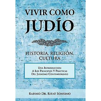Vivir Como Judio historia religion Cultura av Rabino Dr Rifat Sonsino