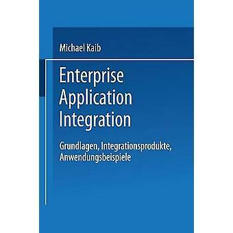 Enterprise Application Integration Grundlagen Integrationsprodukte Anwendungsbeispiele par Kaib et Michael