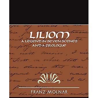 Liliom a Legend in Seven Scenes und ein Prolog von Franz Molnar & Molnar
