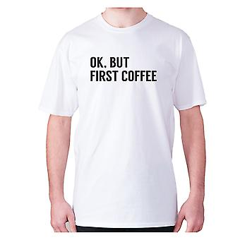 Mens funny coffee t-shirt slogan tee novelty hilarious - Ok, but first coffee